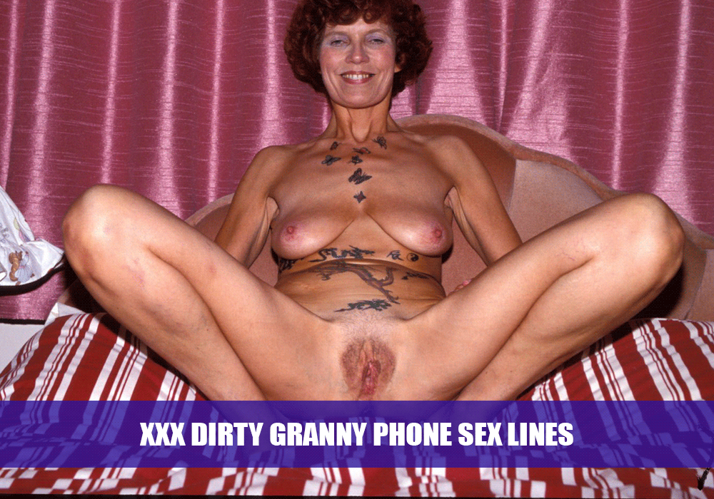 Dirty Granny Porn Phone Sex